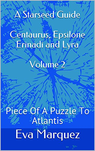 A Starseed Guide Centaurus, Epsilone Erinadi and Lyra Volume 2: Piece Of A  Puzzle To Atlantis