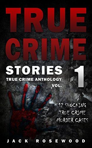 True Crime Stories: 12 Shocking True Crime Murder Cases (True Crime Anthology Book ()