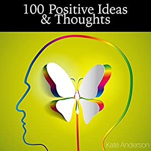 100 Positive Ideas and Thoughts: Brighten Your Day and Your Life! Audiobook
