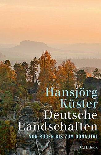 Deutsche Landschaften: Von Rügen bis zum Donautal