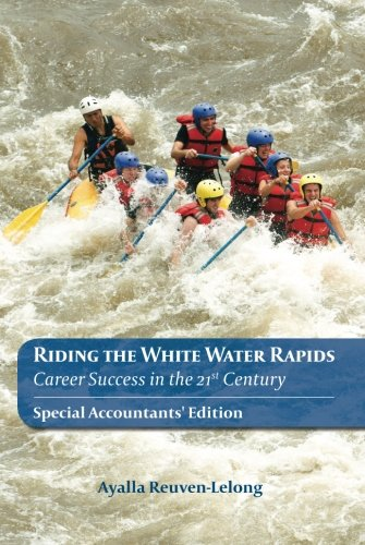 Riding the White Water Rapids: Career Success in the 21st Century Ayalla Reuven-Lelong