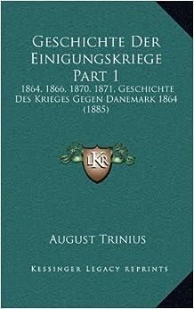 Book Geschichte Der Einigungskriege Part 1: 1864, 1866, 1870, 1871, Geschichte Des Krieges Gegen Danemark 1864 (1885)
