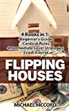img - for Flipping Houses: 4 Books: Beginners Guide through Intermediate Level (Real Estate Books, Real Estate Investing, Real Estate) (Volume 4) book / textbook / text book