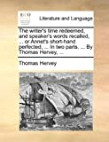 The Writer's Time Redeemed, and Speaker's Words Recalled, or Annet's Short-Hand Perfected, in Two Parts by Thomas Hervey, Thomas Hervey, 1170374042