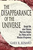 img - for The Disappearance of the Universe: Straight Talk about Illusions, Past Lives, Religion, Sex, Politics, and the Miracles of Forgiveness book / textbook / text book