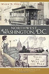 Northwest Washington, D.C.:: Tales from West of the Park (American Chronicles)