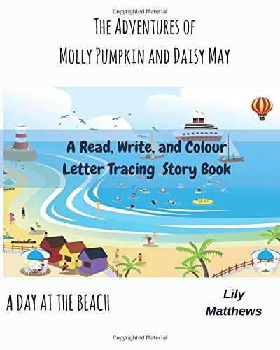 Read Online The Adventures of Molly Pumpkin and Daisy May: A Day at the Beach (A Day Out) (Volume 1) PDF