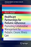 img - for Healthcare Partnerships for Pediatric Adherence: Promoting Collaborative Management for Pediatric Chronic Illness Care (SpringerBriefs in Public Health) book / textbook / text book
