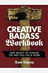 Creative Badass Workbook: One Month to Change the Way You Live and Work
