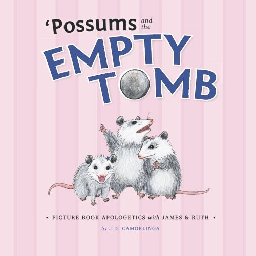'Possums and the Empty Tomb: Picture Book Apologetics with James and Ruth (Volume 3) PDF