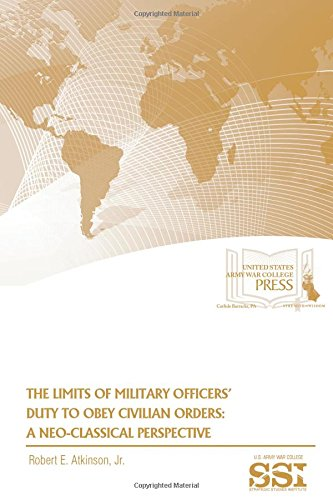 Read Online The Limits of Military Officers' Duty to Obey Civilian Orders: A Neo-Classical Perspective ebook