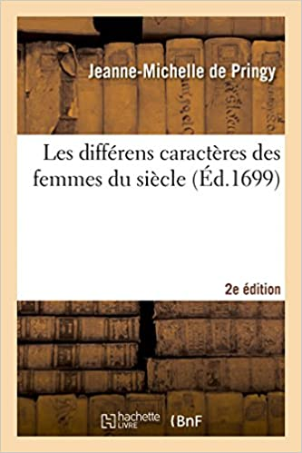 Lire un Les différens caractères des femmes du siècle , avec la description de l'amour-propre 2e édition pdf