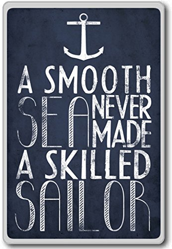 A Smooth Sea Never Made A Skilled Sailor – motivational inspirational quotes fridge magnet