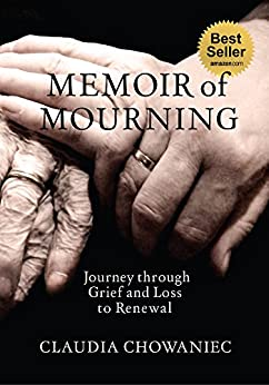 Memoir of Mourning: Journey through Grief and Loss to Renewal by [chowaniec, claudia]