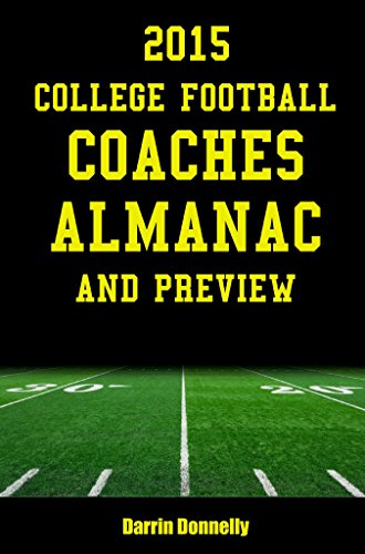 Download 2015 College Football Coaches Almanac and Preview: The Ultimate Guide to College Football Coaches and Their Teams for 2015 Pdf