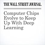 Computer Chips Evolve to Keep Up With Deep Learning | Don Clark