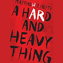 A Hard and Heavy Thing Audiobook by Matthew J. Hefti Narrated by Matthew J. Hefti