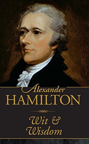Alexander Hamilton Wit & Wisdom (Mini Pocket Gift Book) (Alexander Hamilton Best President)