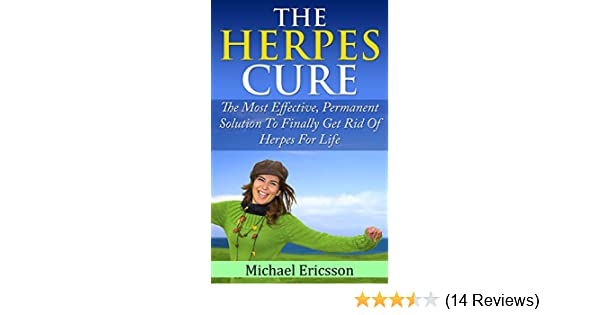 HERPES CURE: The Most Effective, Permanent Solution To Finally Get Rid Of  Herpes For Life (Health, Disorders & Diseases, Skin Ailments, Physical