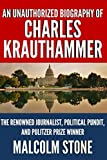 Book cover from An Unauthorized Biography of Charles Krauthammer: The Renowned Journalist, Political Pundit, and Pulitzer Prize Winner by Malcolm Stone
