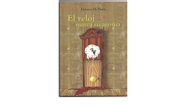 Amazon.com: El reloj marca su agonía (Spanish Edition) eBook: Hermes De Paula, Javier Villamán, Wilson Enrique Genao: Kindle Store