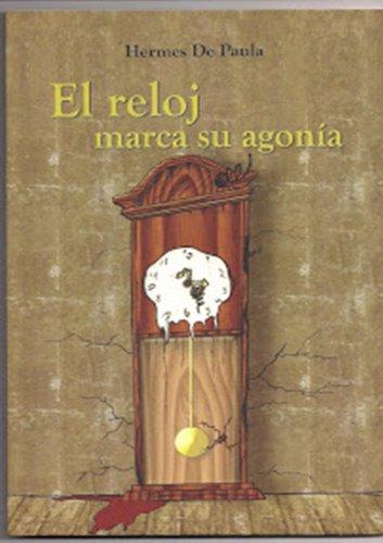 El reloj marca su agonía (Spanish Edition) by [De Paula, Hermes ]