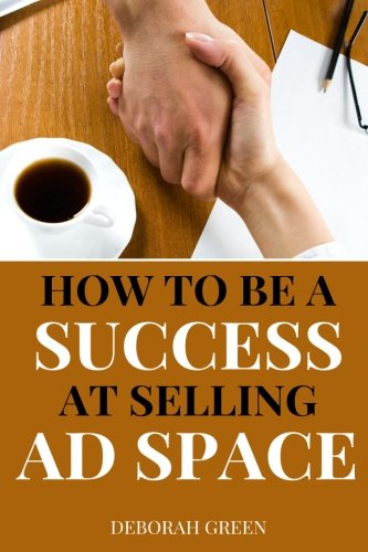 Read Online How to be a Success at Selling Ad Space ebook