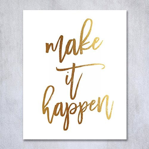 Free Make It Happen Gold Foil Print Poster Home Wall Art Inspirational Motivational Quote Gold Decor 8 inches x 10 inches