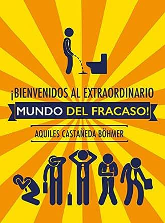 ¡Bienvenidos al Extraordinario Mundo del Fracaso! (001) (Spanish Edition)