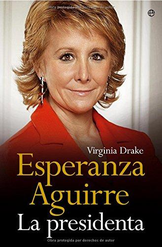 Esperanza Aguirre, La Presidenta (Spanish Edition)
