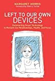 Left to Our Own Devices: Outsmarting Smart Technology to Reclaim Our Relationships, Health, and Focus (The MIT Press)