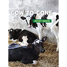 Cow to Cone (21st Century Skills Library: Nature's Makers)