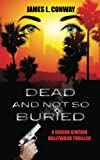 Dead and Not So Buried, James L. Conway, 1603818669