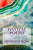 Pivotal Poems, Heather Ross, 1499731655