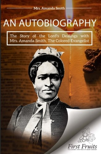An autobiography: the story of the Lord's dealings with Mrs. Amanda Smith, the colored evangelist:: containing an account of her life work of faith, ... and Africa, as an independent missionary PDF