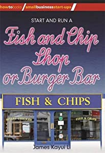 Start and Run a Fish and Chip Shop (Small Business Start-Ups) by How To Books