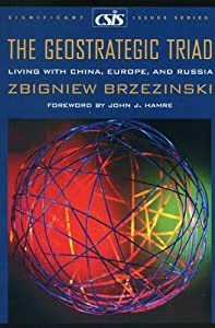 The Geostrategic Triad: Living with China, Europe, and Russia (Significant Issues Series) by Zbigniew Brzezinski (2000-12-18) from Center for Strategic & International Studies