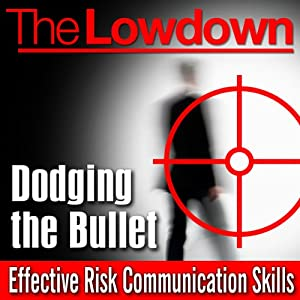 The Lowdown: Dodging the Bullet - Effective Risk Communication Skills Audiobook