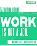 work is not a job: Was Arbeit ist, entscheidest du!