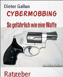 Cybermobbing: So gefährlich wie eine Waffe (German Edition)