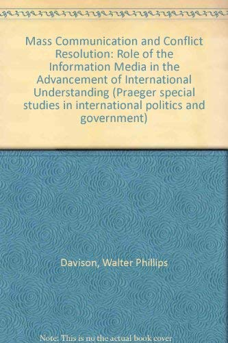 Mass Communication and Conflict Resolution the Role of the Information Media in the Advancement of International Understanding