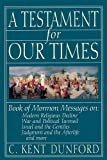 A Testament of Our Times, C. Kent Dunford, 0884948781