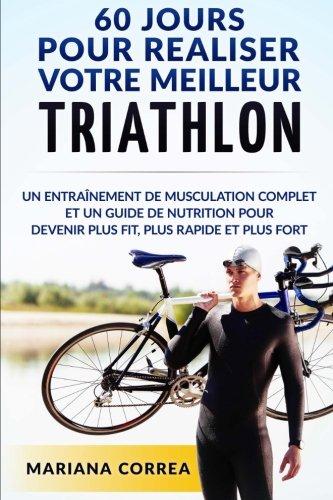 Ebook 60 JOURS Pour REALISER VOTRE MEILLEUR TRIATHLON: Un Entrainement de Musculation COMPLET et un Guide RAR