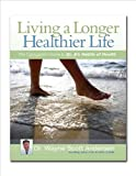 Living a Longer, Healthier Life, Lane S. Anderson and Wayne Scott Andersen, 0981914624