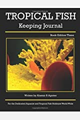 Tropical Fish Keeping Journal: Book Edition Three (1) (Volume 1) Paperback