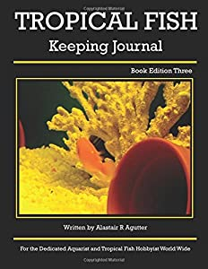 Tropical Fish Keeping Journal: Book Edition Three (1) (Volume 1)