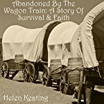 Abandoned by the Wagon Train: A Story of Survival & Faith | Helen Keating
