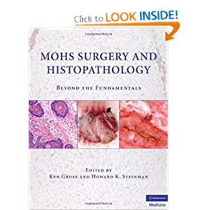 Mohs Surgery and Histopathology: Beyond the Fundamentals Ken Gross MD and Howard K. Steinman