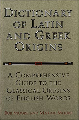 Dictionary of Latin and Greek Origins: A Comprehensive Guide to ...