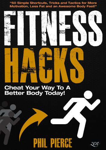 Fitness Hacks: 50 Shortcuts to Effortlessly Cheat Your Way to a Better Body Today! (Fitness made Simple by Phil Pierce Book 4)